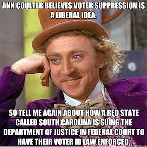 Ann Coulter Memes - ann coulter believes voter suppression is a liberal idea
