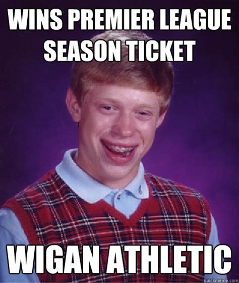 Premier League Memes - wins premier league season ticket wigan athletic bad