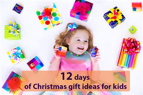 12 days of christmas gift ideas for kids our gift ideas