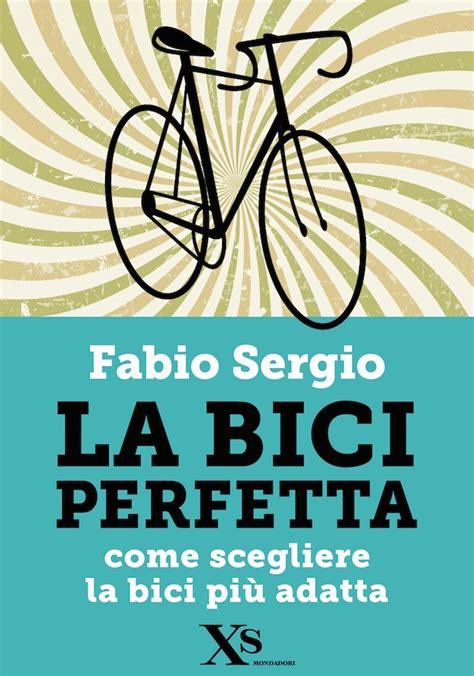 pedalare pedalare ebook la bici perfetta ebook urbancycling it
