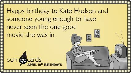 Happy Birthday Our Gifts For Kate Hudson by Tacodance April 19 Happy Birthday To Kate Hudson And