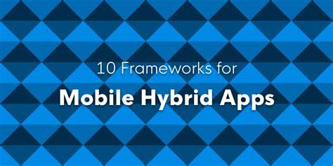 mobile hybrid 10 frameworks for mobile hybrid apps jscramber