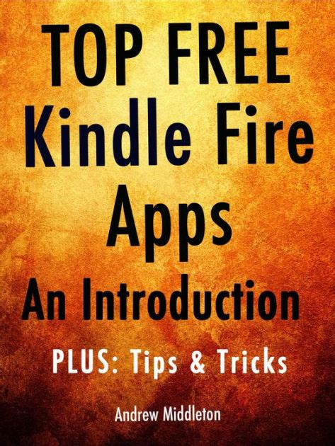 libro tricks for free incryptid top free kindle fire apps an introduction plus tips tricks by andrew middleton nook book