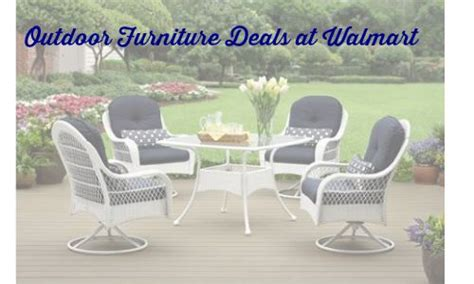 deals on outdoor furniture walmart outdoor furniture clearance deals southern savers