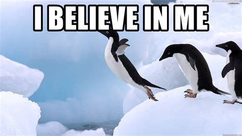 I Believe I Can i believe in me i believe i can fly penguin meme generator