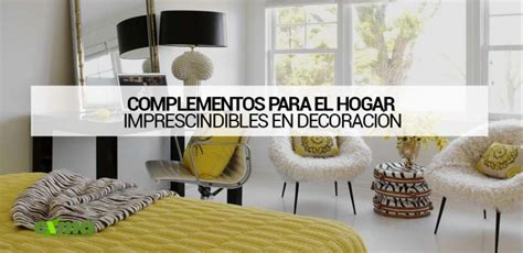 decoracion hogar complementos para el hogar ideas para decorar tu casa con