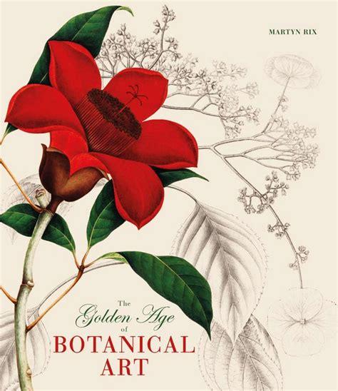 golden age of botanical the golden age of botanical art rix botanical illustrations the o jays the