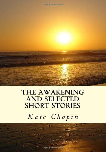 The Kate Chopin Essay by The Awakening And Selected Stories