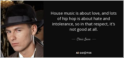 hip hop and house music top 23 quotes by chris lowe a z quotes