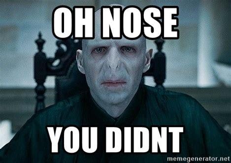 Nose Meme - oh nose you didnt voldemort meme generator