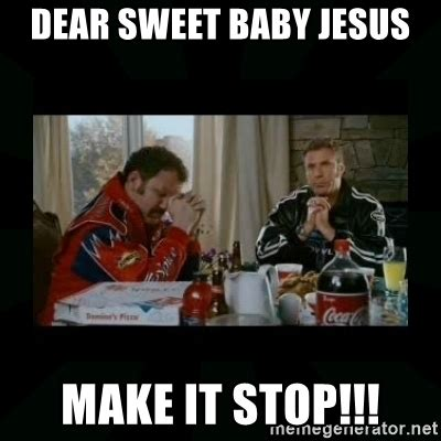Sweet Jesus Meme Generator - dear sweet baby jesus make it stop dear lord baby