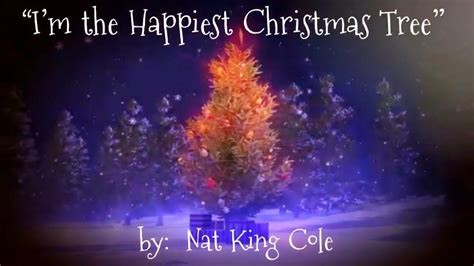 you tube happiest christmas tree nat king cole i m the happiest tree nat king cole