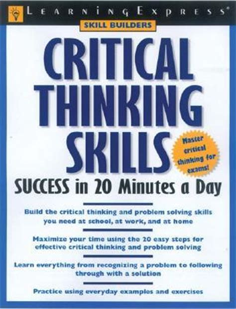 critical thinking skills and strategies for success and smarter decisions books critical thinking skills success in 20 minutes a day by