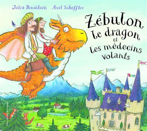 zebulon le dragon 2070653854 livre z 233 bulon le dragon et les m 233 decins volants julia donaldson gallimard jeunesse albums