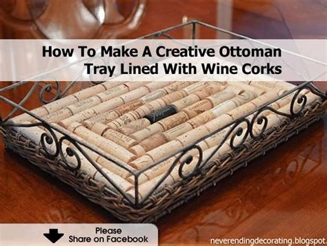 How To Make An Ottoman Out Of A Coffee Table How To Make A Creative Ottoman Tray Lined With Wine Corks
