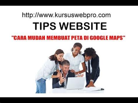 kursus membuat website gratis cara mudah membuat peta di google maps youtube