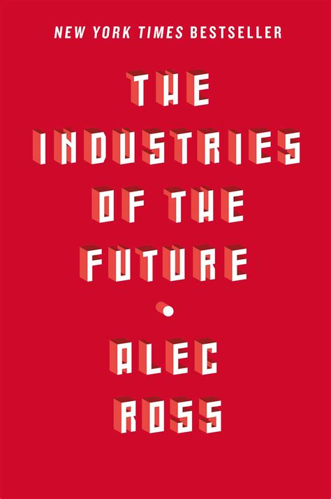 the futures books the industries of the future book by alec ross
