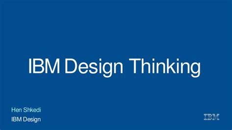design thinking ibm ibm design thinking hen shkedi