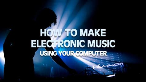 how to create house music how to make electronic music with computer where to start
