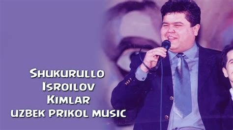 uzbek music youtube shukurullo isroilov kimlar uzbek prikol music youtube