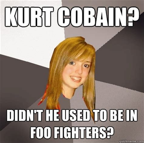 Kurt Meme - kurt cobain didn t he used to be in foo fighters