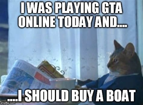 I Should Buy A Boat Meme Generator - i should buy a boat cat meme imgflip