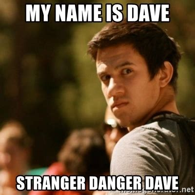 Dave Meme - my name is dave stranger danger dave disturbed david