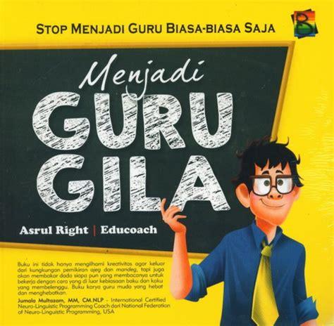 Stop Menjadi Guru bukukita menjadi guru gila stop menjadi guru biasa