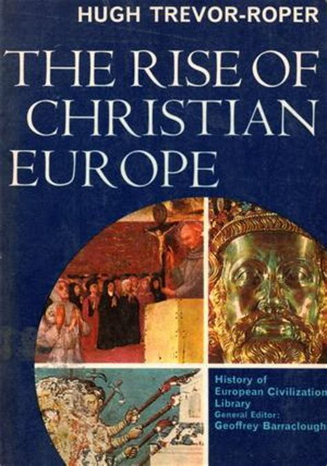 on the rise books the rise of christian europe by hugh trevor roper