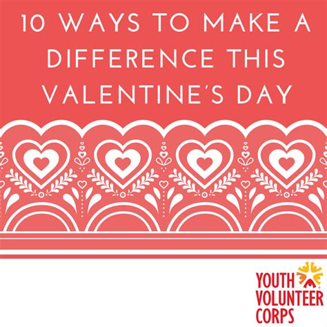 10 Ways To Find A Date For Valentines Day youth volunteer corps 10 ways to make a difference this