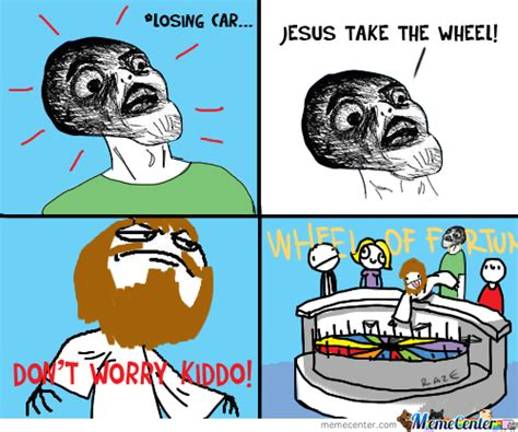 Jesus Take The Wheel Meme - jesus take the wheel by raze meme center