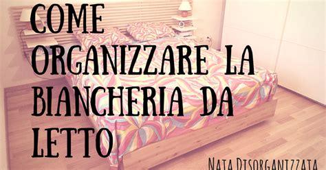 Come Organizzare La Da Letto by Nata Disorganizzata Come Organizzare La Biancheria Da Letto