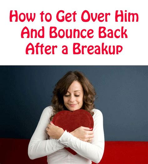 9 Ways To Bounce Back From A Up by Quotes For Him For How To Get Him And