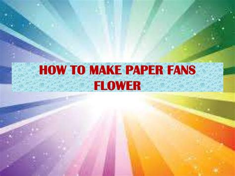 How To Make Paper Fans - how to make paper fans flowers