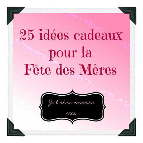 Idee Cadeau Mere by 25 Id 233 Es Cadeaux Pour La F 234 Te Des M 232 Res Vie De Fille