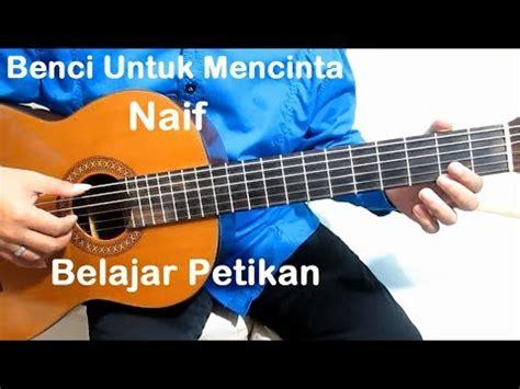 tutorial belajar gitar petikan petikan naif benci untuk mencinta belajar gitar