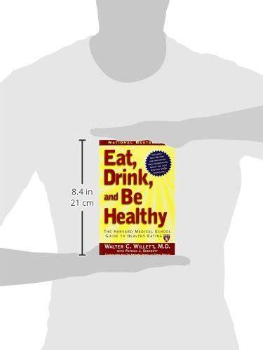 eat drink and be healthy the harvard school guide to healthy books eat drink and be healthy the harvard school