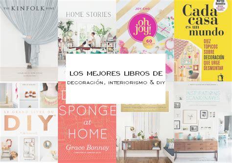 libros interiorismo los mejores libros de decoraci 243 n interiorismo y diy la