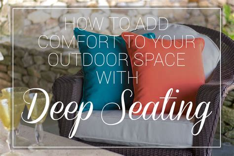 comfort add how to add comfort to your outdoor space with deep seating