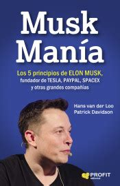 elon musk libro musk mania los 5 principios de elon musk fundador de