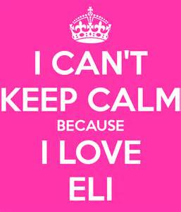 Can t keep calm because i love eli keep calm and carry on image