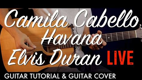 guitar tutorial cover camila cabello havana elvis duran live guitar tutorial