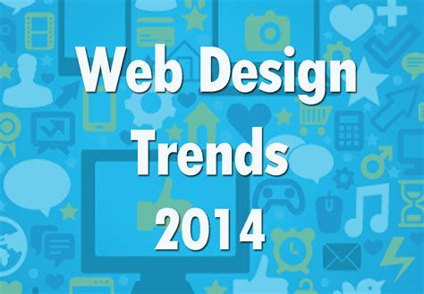 homepage design trends important web design trends 2014 and beyond