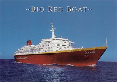 big boats are called oceanic big red boat my first cruise ever was just