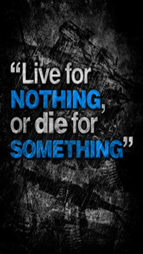 live for nothing or die for something wallpaper live for nothing or die for something inspirational