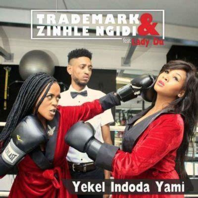 download free mp3 dj zinhle shumaya download trademark zinhle ngidi yekel indoda ft lady