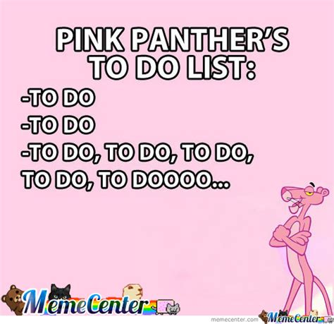 How To Do Memes - pink panther s to do list by theobip meme center