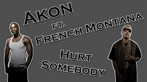 akon hurt somebody ft french montana official akon ft french montana hurt somebody hd lyrics youtube