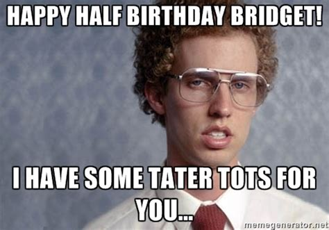 Bridget Meme - half birthday memes image memes at relatably com