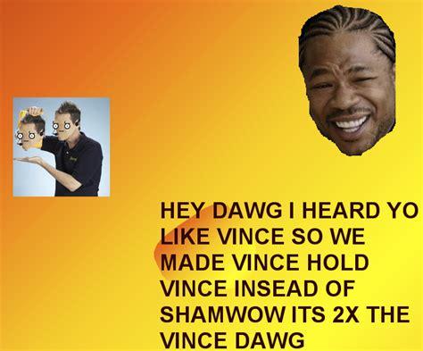 Yo Dawg Know Your Meme - image 983 xzibit yo dawg know your meme